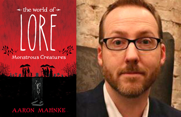 Aaron Mahnke's <i>The World of Lore: Monstrous Creatures</i>