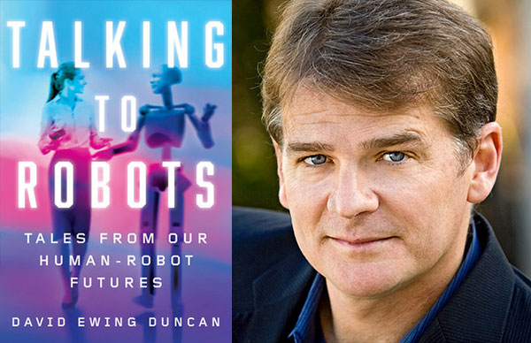 David Ewing Duncan's <i>Talking to Robots</i>