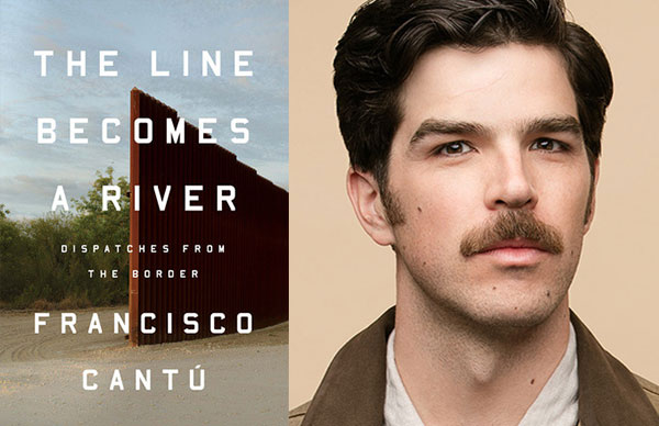 Francisco Cantú's <i>The Line Becomes a River</i>