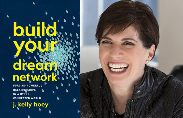 J. Kelly Hoey's <i>Build Your Dream Network</i>