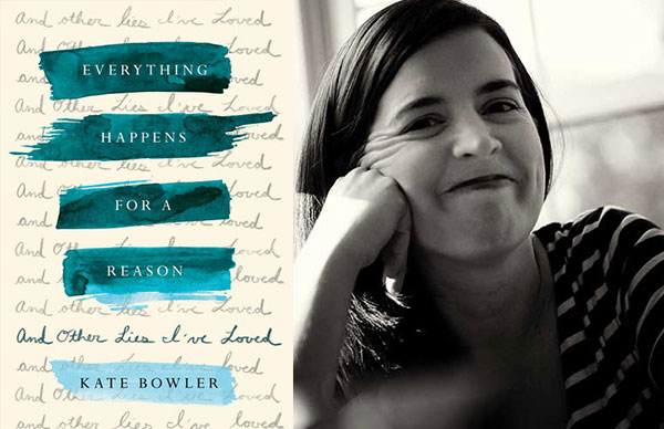 Kate Bowler's <i>Everything Happens for a Reason</i>