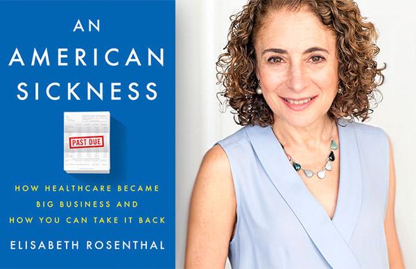 Elisabeth Rosenthal's <em>An American Sickness</em>